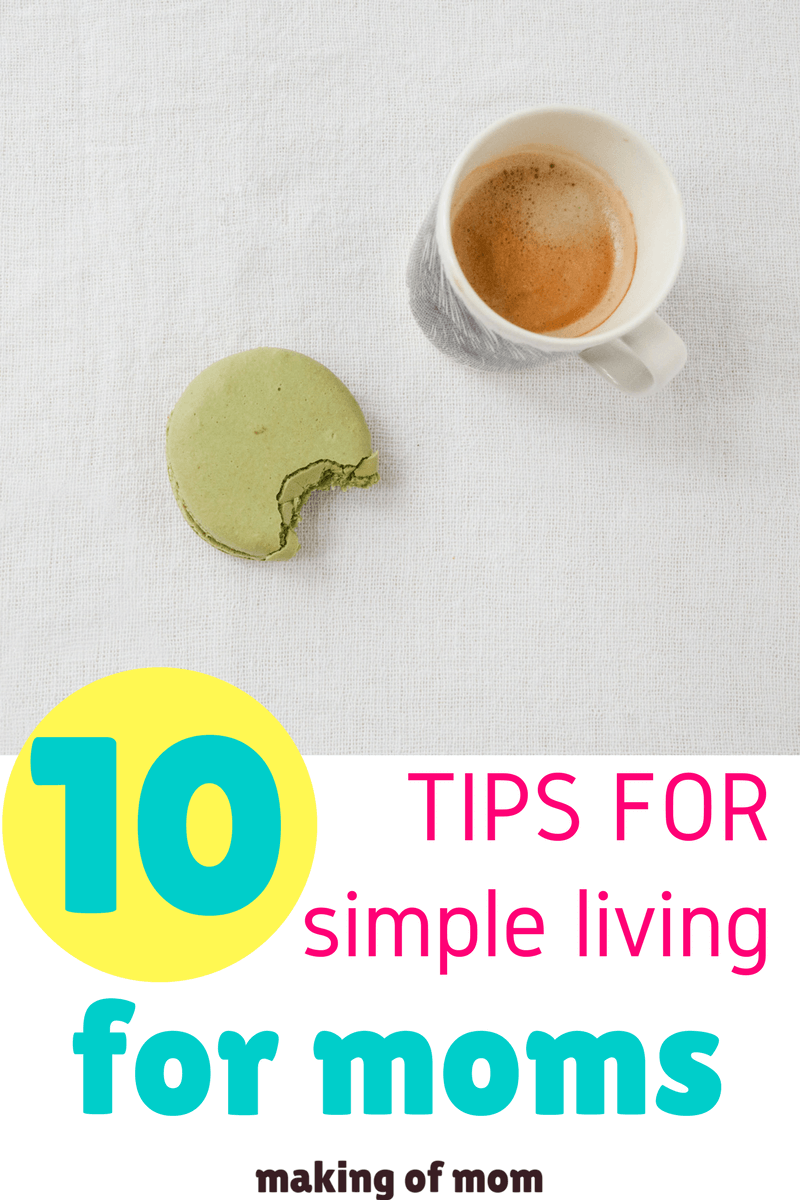 10 tips for simple living for moms making of mom