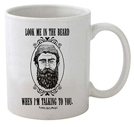 Funny Guy Mugs Look Me In The Beard When I'm Talking To You